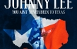 'You Ain't Never Been To Texas,' The New Album From Johnny Lee, Available Now