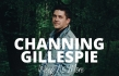 Channing Gillespie Wants to Meet People in their Suffering with