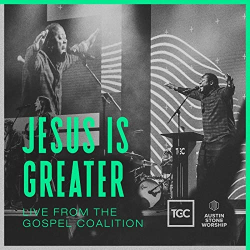 Jesus Is Greater (Live From The Gospel Coalition)